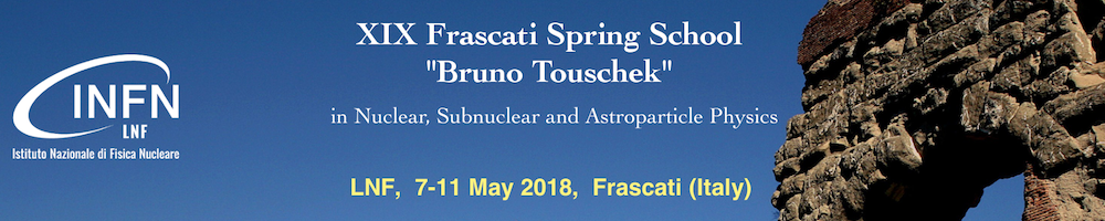 "XIX FRASCATI SPRING SCHOOL ""BRUNO TOUSCHEK"" in Nuclear, Subnuclear and Astroparticle Physics"